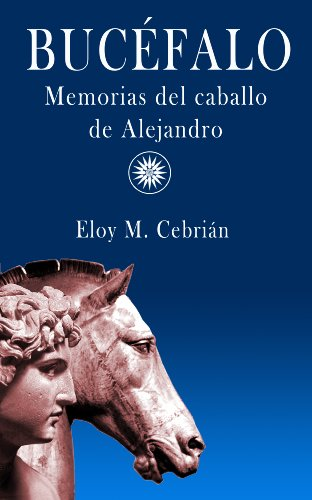 Bucéfalo, memorias del caballo de Alejandro por Eloy M. Cebrián