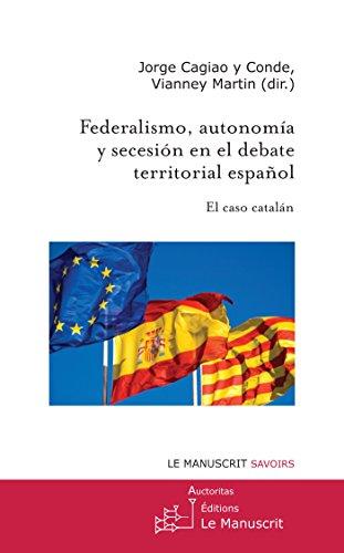 Federalismo, autonomía y secesión en el debate territorial español. El caso catalán. (Recherche et Université) por Martin Vianney Cagiao y Conde Jorge