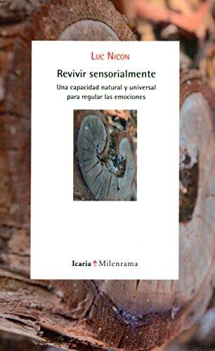 Descargar Libro Revivir sensorialmente: Una capacidad natural y universal para regular las emociones (Milenrama) de Luc Nicon (Francés)