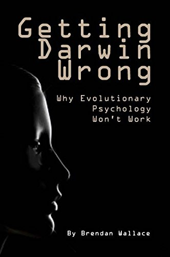 Getting Darwin Wrong: Why Evolutionary Psychology Won't Work