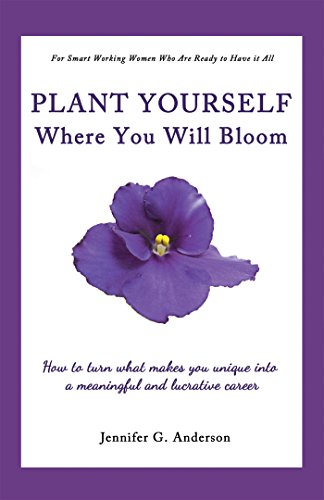 Plant Yourself Where You Will Bloom: How to Turn What Makes You ...