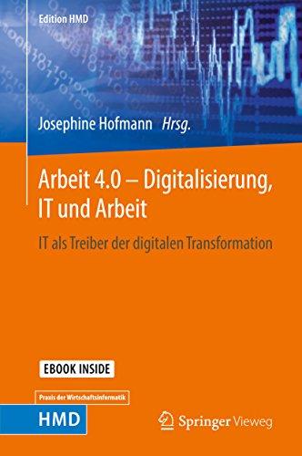 Arbeit 4.0 - Digitalisierung, IT und Arbeit: IT als Treiber der digitalen Transformation (Edition HMD)