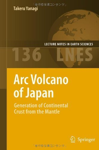 Arc Volcano of Japan: Generation of Continental Crust from the Mantle (Lecture Notes in Earth Sciences) 2011 edition by Yanagi, Takeru (2011) Hardcover