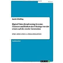 Digital-Video-Broadcasting-Systeme. Chancen und Risiken des Umstiegs von der ersten auf die zweite Generation: DVB-C1, DVB-S1, DVB-T1 vs. DVB-C2, DVB-S2, DVB-T2