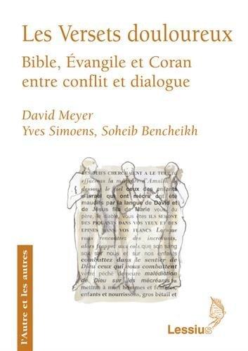 Les Versets douloureux : Bible, Evangile et Coran entre conflit et dialogue par David Meyer, Yves Simoens, Soheib Bencheikh