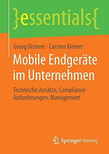 Mobile Endgeräte im Unternehmen: Technische Ansätze, Compliance-Anforderungen, Management (essentials)