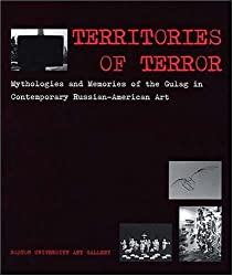 Territories of Terror: Mythologies and Memories of the Gulag in Contemporary Russian-American Art