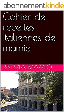 Cahier de recettes Italiennes de mamie (Le cahier de recette Italienne de mamie)