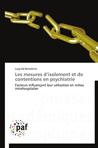 Les mesures d'isolement et de contentions en psychiatrie: Facteurs influençant leur utilisation en milieu intrahospitalier (Omn.Pres.Franc.) par Luigi De Benedictis