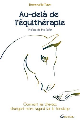 Au-delà de l'équithérapie - Comment les chevaux changent notre regard sur le handicap par Emmanuelle Tizon