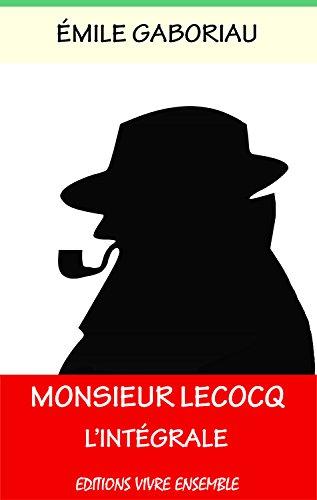 Monsieur Lecoq - Intégrale - Annoté (enrichi d'une biographie complète) par Emile Gaboriau
