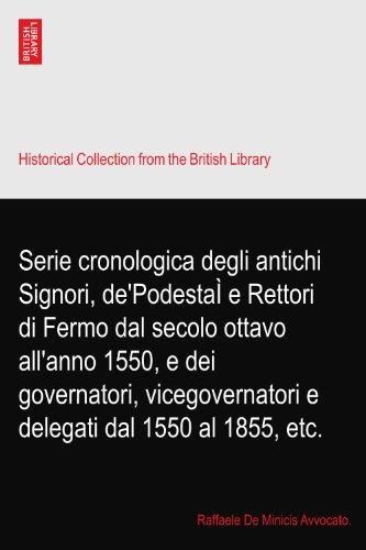Serie cronologica degli antichi Signori, de'PodestaÌ e Rettori di Fermo dal secolo ottavo all'anno 1550, e dei governatori, vicegovernatori e delegati dal 1550 al 1855, etc.