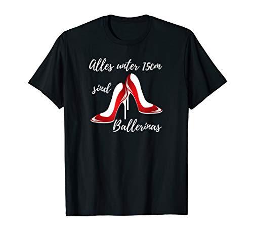 Keine Ballerinas. High Heels. für Ladies und Damen T-Shirt