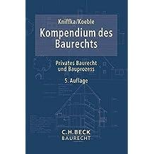 Kompendium des Baurechts: Privates Baurecht und Bauprozess
