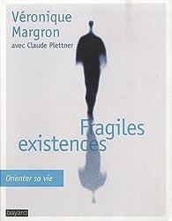 Fragiles existences : Orienter sa vie