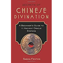 Secrets of Chinese Divination: A Beginner's Guide to 11 Ancient Oracle Systems