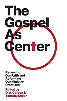 The Gospel as Center: Renewing Our Faith and Reforming Our Ministry Practices by [Keller, Timothy, D. A. Carson]