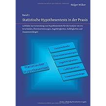 Statistische Hypothesentests in der Praxis: Leitfaden zur Anwendung von Hypothesentests für die Analyse von Unterschieden, Übereinstimmungen, Zugehörigkeiten, Zufälligkeiten und Zusammenhängen