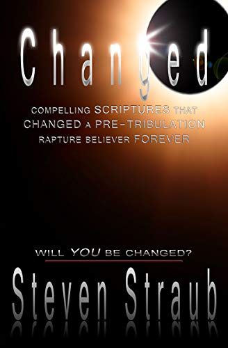 Changed: Compelling Scriptures that Changed a Pre-tribulation Rapture Believer Forever (English Edition) por Steven Straub