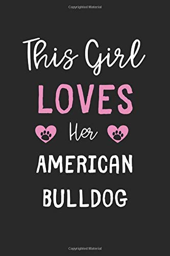 This Girl Loves Her American Bulldog: Lined Journal, 120 Pages, 6 x 9, Funny American Bulldog Gift Idea, Black Matte Finish (This Girl Loves Her American Bulldog Journal)