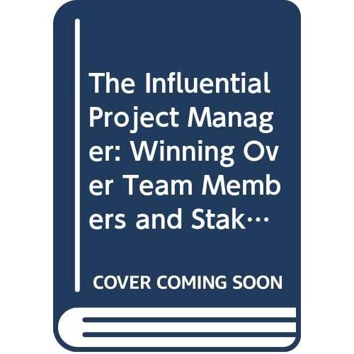 The Influential Project Manager: Winning Over Team Members and Stakeholders [Paperback] [Jan 01, 2014] BUCERO,MSC,PMP, PMI-RMP, PMI F, ALFONSO
