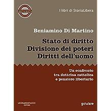 Stato di diritto. Divisione dei poteri. Diritti dell'uomo. Un confronto tra dottrina cattolica e pensiero libertario (Italian Edition)