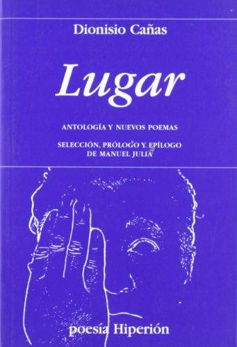 Lugar: antología y nuevos poemas (Poesía Hiperión) por Dionisio Cañas