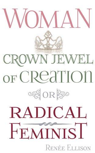 Woman: Crown Jewel of Creation or Radical Feminist (English Edition) Renee Jewel