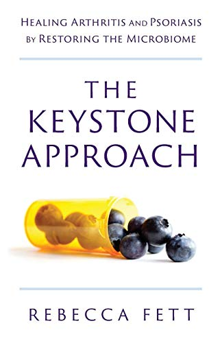 The Keystone Approach: Healing Arthritis and Psoriasis by Restoring the Microbiome por Rebecca Fett