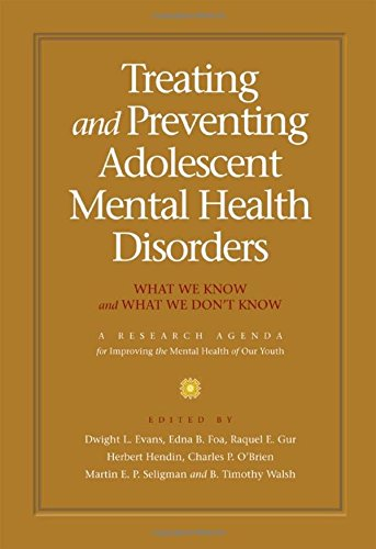 Treating and preventing adolescent mental health disorders: What we know and what we don't know. A Research Agenda for Improving the Mental Health of our Youth (Adolescent Mental Health Initiative)