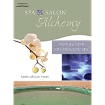 Spa & Salon Alchemy: Step by Step Spa Procedures