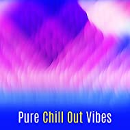 Pure Chill Out Vibes – Chillout Essential, Downbeats Rhythms, Summer Music, Chill Out 2017