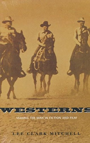 [(Westerns : Making the Man in Fiction and Film)] [By (author) Lee Clark Mitchell] published on (November, 1996)