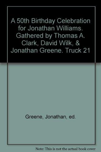 A 50th Birthday Celebration for Jonathan Williams. Gathered by Thomas A. Clark, David Wilk, & Jonathan Greene. Truck 21