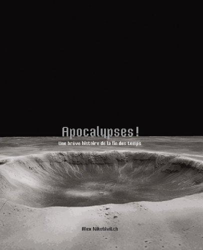 Apocalypses ! : Une brève histoire de la fin des temps