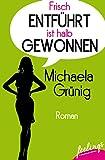 'Frisch entführt ist halb gewonnen:...' von 'Michaela Grünig'