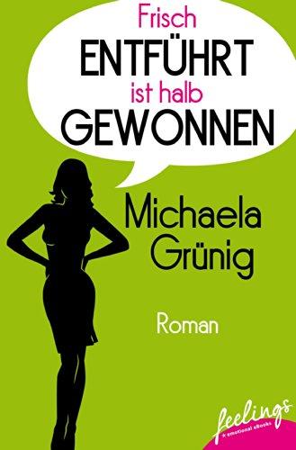 Buchseite und Rezensionen zu 'Frisch entführt ist halb gewonnen: Roman (feelings emotional eBooks)' von Michaela Grünig