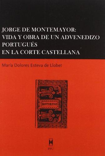 Jorge Montemayor : vida y obra de un advenedizo portugués en la corte castellana