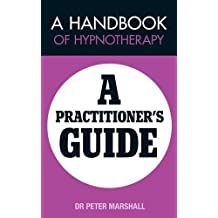 A Handbook of Hypnotherapy: A Practitioners' Guide