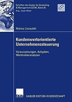Kundenwertorientierte Unternehmenssteuerung: Voraussetzungen, Aufgaben, Werttreiberanalysen (Schriften des Center for Controlling & Management (CCM))