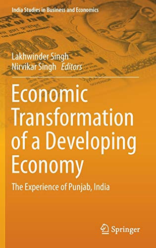 Economic Transformation of a Developing Economy: The Experience of Punjab, India (India Studies in Business and Economics)