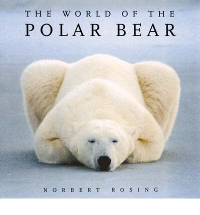 [(The World of the Polar Bear)] [ By (author) Norbert Rosing ] [September, 2007]