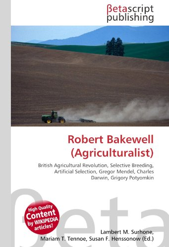 Robert Bakewell (Agriculturalist): British Agricultural Revolution, Selective Breeding, Artificial Selection, Gregor Mendel, Charles Darwin, Grigory Potyomkin