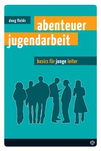 Abenteuer Jugendarbeit. Basics für (junge) Leiter