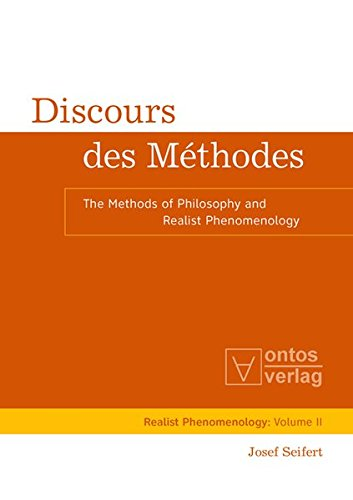 Discours des Méthodes: The Methods of Philosophy and Realist Phenomenology (Realistische Phänomenologie / Realist Phenomenology)