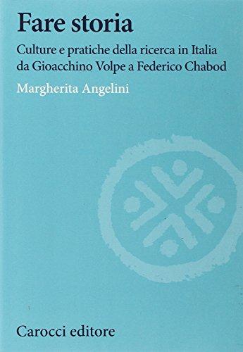 Fare storia. Culture e pratiche della ricerca in Italia da Gioacchino Volpe a Federico Chabod