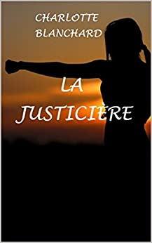 La justicière: Nouvelle lesbienne par [Blanchard, Charlotte]