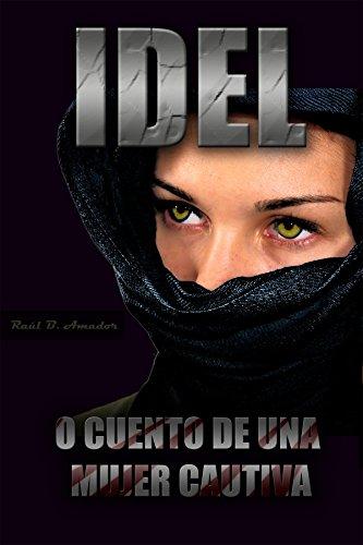 IDEL: o Cuento de una Mujer Cautiva (Colección Macabra de Raúl Baena Amador) por Raúl Baena Amador