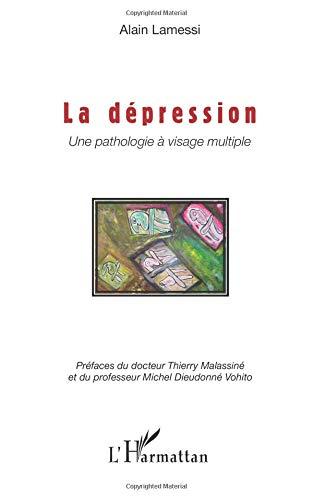 La dépression: Une pathologie à visage multiple par Alain Lamessi