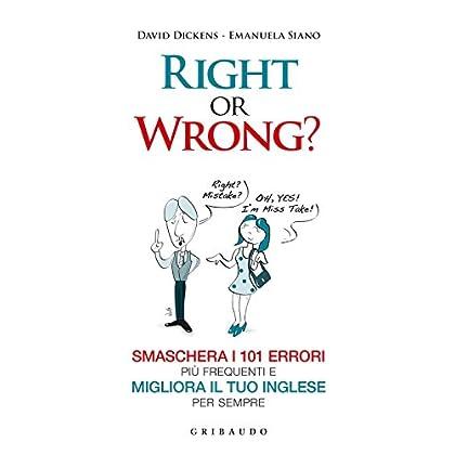 Right Or Wrong?: Smaschera I 101 Errori Più Frequenti E Migliora Il Tuo Inglese Per Sempre